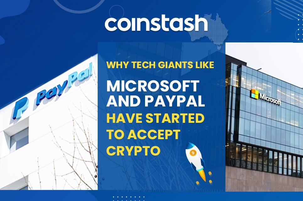 Why Tech Giants Like Microsoft and PayPal Have Started to Accept Crypto